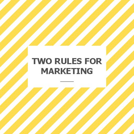 Two Rules for Marketing